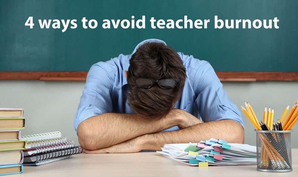 4 Ways to Avoid Teacher Burnout
